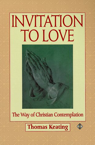 Invitation to Love: The Way of Christian Contemplation - Thomas Keating  O.C.S.O.