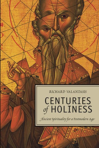 Centuries of Holiness: Ancient Spirituality Refracted for a Postmodern Age - Richard Valantasis