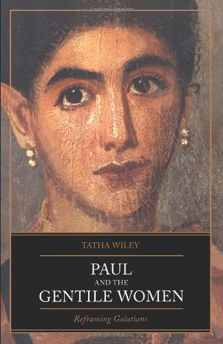 Paul and the Gentile Women: Reframing Galatians - Tatha Wiley