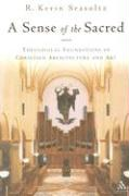 A Sense of the Sacred: Theological Foundations of Christian Architecture and Art
