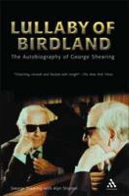 Lullaby of Birdland : The Autobiography of George Shearing - George Shearing; Alyn Shipton