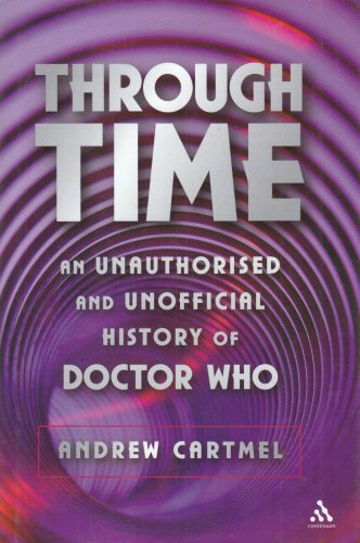 Through Time: An Unauthorised and Unofficial History of Doctor Who (Dr Who) - Andrew Cartmel