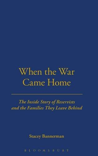 When the War Came Home: The Inside Story of Reservists and the Families They Leave Behind - Stacy Bannerman
