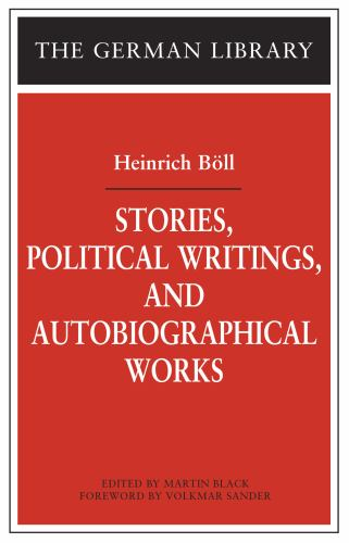 Stories, Political Writings, and Autobiographical Works - Heinrich B?ll