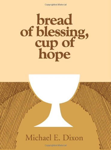 Bread of Blessing, Cup of Hope: Prayers at the Communion Table - Michael Dixon