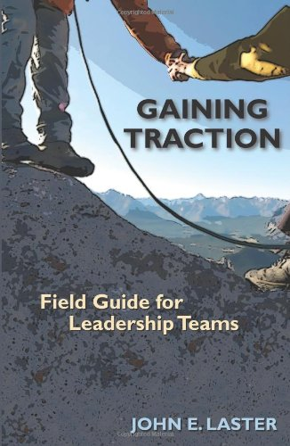 Gaining Traction: Field Guide for Leadership Teams - John Laster