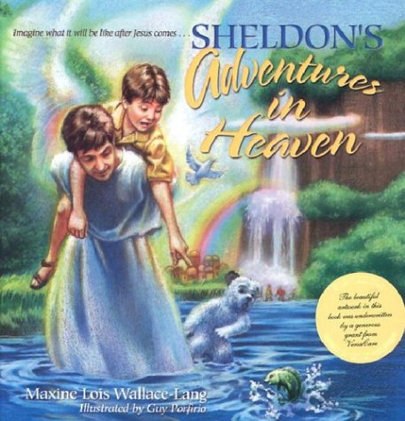 Sheldon's Adventures in Heaven: Imagine What It Will Be Like After Jesus Comes... - Maxine Lois Wallace-Lang