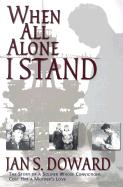 When All Alone I Stand: The Story of a Soldier Whose Convictions Cost Him a Mother's Love