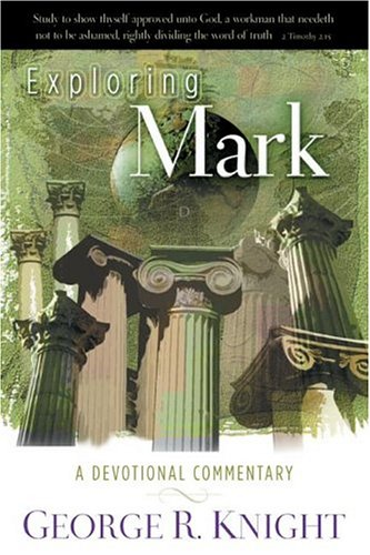 Exploring Mark: A Devotional Commentary - George R. Knight