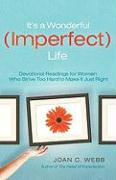 It's a Wonderful (Imperfect) Life: Daily Encouragement for Women Who Strive Too Hard to Make It Just Right