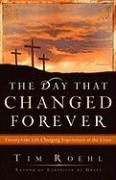 The Day That Changed Forever: Twenty-One Life-Changing Experiences at the Cross