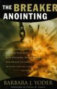 The Breaker Anointing: Discover How Our Gate-Crashing, Wall-Breaking God Brings Victory to Every Area of Life
