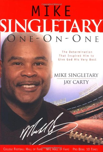 Mike Singletary One-On-One: The Determination That Inspired Him to Give God His Very Best - Mike Singletary, Jay Carty