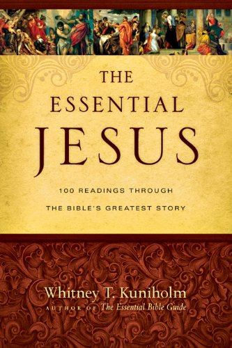 The Essential Jesus: 100 Readings Through the Bible's Greatest Story - Whitney T. Kuniholm