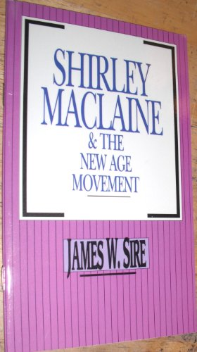 Shirley MacLaine and the New Age Movement - James W. Sire