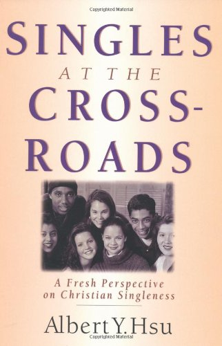 Singles at the Crossroads: A Fresh Perspective on Christian Singleness - Albert Y. Hsu