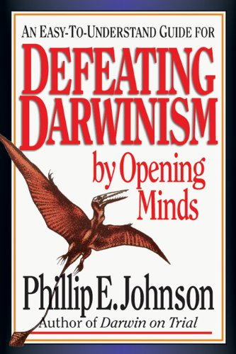 An Easy-to-Understand Guide for Defeating Darwinism by Opening Minds - Phillip E. Johnson