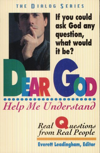 Dear God Help Me Understand: Real Questions from Real People (Dialog) - Everett Leadingham