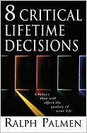 8 Critical Lifetime Decisions: Choices That Will Affect the Quality of Your Life