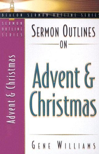 Sermon Outlines on Advent and Christmas (Beacon Sermon Outline Series) - Gene Williams