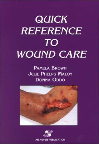 Quick Reference to Wound Care - Pamela A. Brown; Julie Phelps Maloy; Donna, Rn Oddo; Pamela, Rn Brown; Donna Oddo