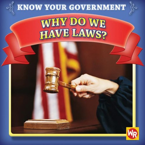 Why Do We Have Laws? (Know Your Government) - Jacqueline Laks Gorman