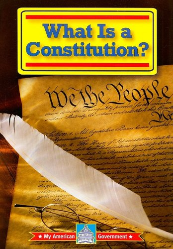 What Is a Constitution? (My American Government) - William David Thomas