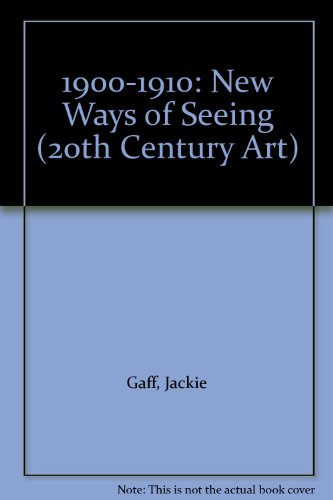 1900-1910 : New Ways of Seeing - Clare Oliver; Jackie Gaff