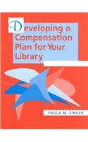 Developing a Compensation Plan for Your Library - Paula M. Singer
