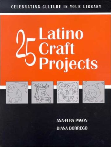 25 Latino Craft Projects (Celebrating Culture in Your Library Series) - Ana-Elba Pavon; Diana Borrego