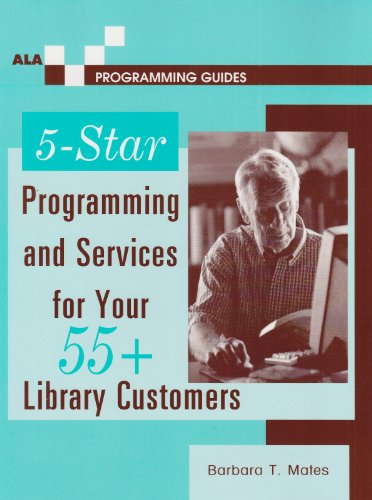 5-Star Programming and Services for Your 55+ Library Customers (Ala Programming Guides) - Barbara T. Mates