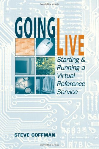 Going Live: Starting and Running a Virtual Reference Service - Steve Coffman