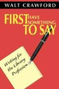 First Have Something to Say: Writing for the Library Profession