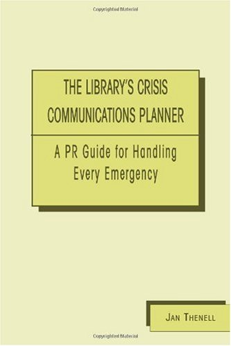 Library's Crisis Communications Planner: A PR Guide for Handling Every Emergency - Jan Thenell