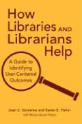 How Libraries and Librarians Help: A Guide to Identifying User-Centered Outcomes