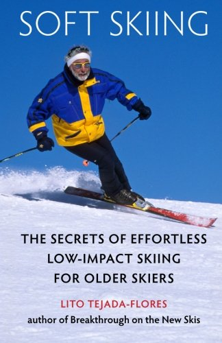 Soft Skiing: The Secrets of Effortless, Low-Impact Skiing for Older Skiers - Lito Tejada-Flores