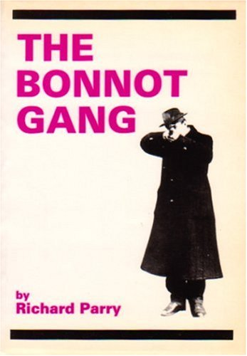 The Bonnot Gang: The Story Of The French Illegalists - Richard Parry