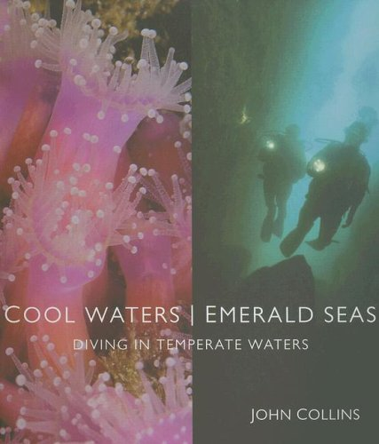 Cool Waters Emerald Seas: Diving in Temperate Waters - John Collins