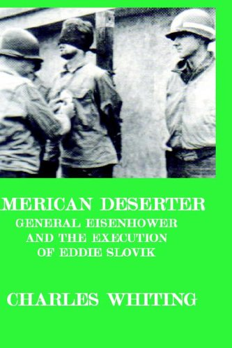 American Deserter: General Eisenhower and the Execution of Eddie Slovik - Charles Whiting
