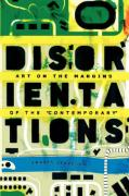"""Disorientations: Art on the Margins of the """"Contemporary"""""""
