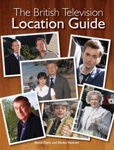 The British Television Location Guide - Steve Clark; Shoba Vazirani