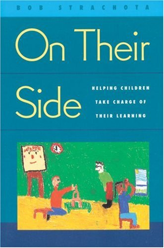 On Their Side: Helping Children Take Charge of Their Learning - Bob Strachota