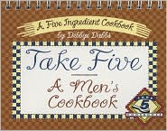 Take Five: A Men's Cookbook: A Five Ingredient Cookbook