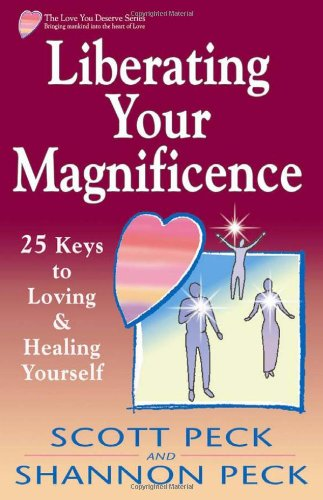 Liberating Your Magnificence: 25 Keys to Loving  &  Healing Yourself - Dr. Scott Peck; Shannon Peck