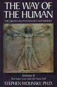 The Way of Human, Volume II: The False Core and the False Self, the Quantum Psychology Notebooks