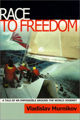 Race to Freedom : A Tale of an Impossible Around the World Journey - Vladislav Murnikov