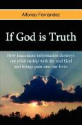 If God Is Truth: How Inaccurate Information Destroys Our Relationship with the Real God and Brings Pain Into Our Lives.