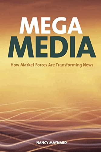Mega Media: How Market Forces are Transforming News - Maynard, Nancy