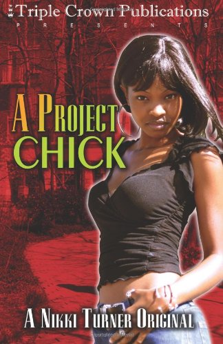 A Project Chick: (Triple Crown Publications Presents) - Nikki Turner