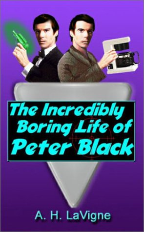 The Incredibly Boring Life of Peter Black - A. H. LaVigne